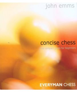Concise Chess: The Compact Guide for Beginners - John Emms