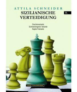The Complete Sicilian II - Dragon, Scheveningen & Najdorf - Attila Schneider
