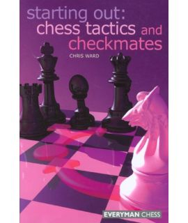 Starting Out: Chess Tactics and Checkmates by Ward, Chris