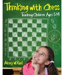 Thinking With Chess: Teaching Children Ages 5-14 - Alexey W. Root (hardcover)