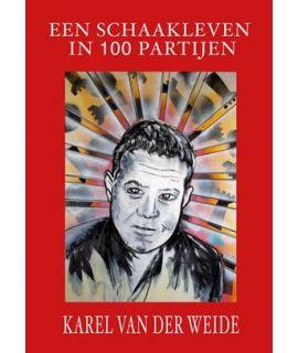Een Schaakleven in 100 Partijen - Karel Van der Weide