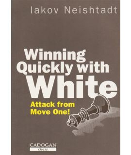 Winning Quickly with White  by Neishtadt, Iakov