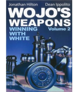 Wojo's Weapons: Winning With White Volume 2 - Jonathan Hilton and Dean Ippolito