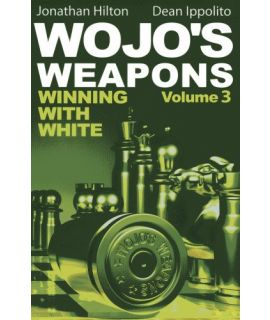 Wojo's Weapons: Winning With White Volume 3 - Jonathan Hilton and Dean Ippolito