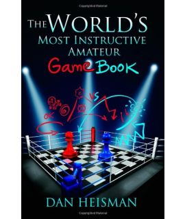 Worlds Most Instructive Amateur Game Book - Dan Heisman